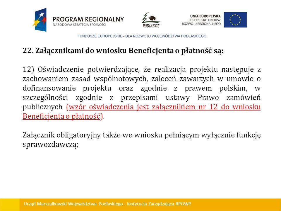 Urząd Marszałkowski Województwa Podlaskiego - Instytucja Zarządzająca RPOWP 22. Załącznikami do wniosku Beneficjenta o płatność są: 12) Oświadczenie p