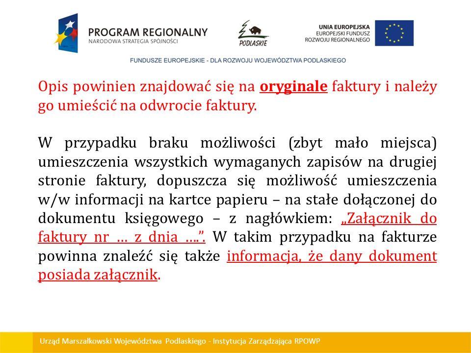 Urząd Marszałkowski Województwa Podlaskiego - Instytucja Zarządzająca RPOWP Opis powinien znajdować się na oryginale faktury i należy go umieścić na o