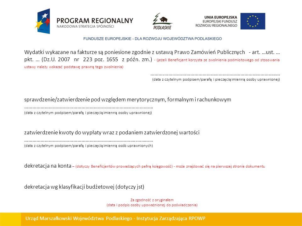 Urząd Marszałkowski Województwa Podlaskiego - Instytucja Zarządzająca RPOWP Wydatki wykazane na fakturze są poniesione zgodnie z ustawą Prawo Zamówień