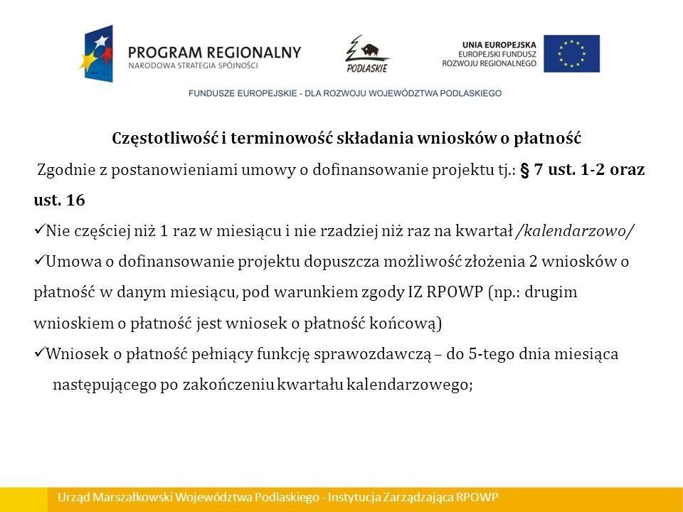 Urząd Marszałkowski Województwa Podlaskiego - Instytucja Zarządzająca RPOWP Częstotliwość i terminowość składania wniosków o płatność Zgodnie z postan