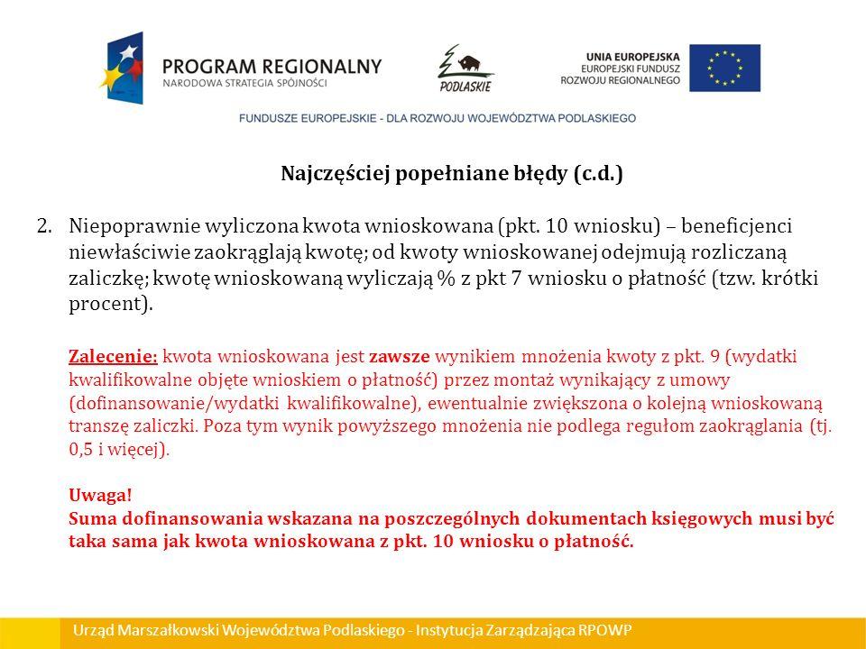 Urząd Marszałkowski Województwa Podlaskiego - Instytucja Zarządzająca RPOWP Najczęściej popełniane błędy (c.d.) 2.Niepoprawnie wyliczona kwota wniosko
