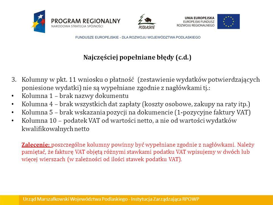 Urząd Marszałkowski Województwa Podlaskiego - Instytucja Zarządzająca RPOWP Najczęściej popełniane błędy (c.d.) 3.Kolumny w pkt. 11 wniosku o płatność