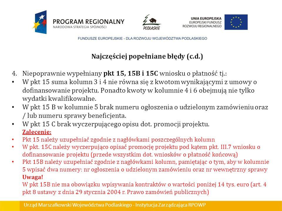 Urząd Marszałkowski Województwa Podlaskiego - Instytucja Zarządzająca RPOWP Najczęściej popełniane błędy (c.d.) 4.Niepoprawnie wypełniany pkt 15, 15B