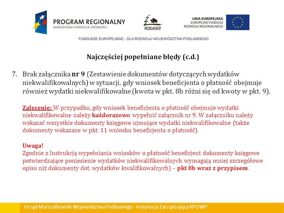 Urząd Marszałkowski Województwa Podlaskiego - Instytucja Zarządzająca RPOWP Najczęściej popełniane błędy (c.d.) 7.Brak załącznika nr 9 (Zestawienie do