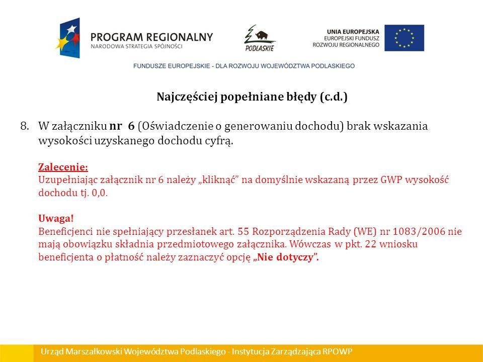 Urząd Marszałkowski Województwa Podlaskiego - Instytucja Zarządzająca RPOWP Najczęściej popełniane błędy (c.d.) 8.W załączniku nr 6 (Oświadczenie o ge