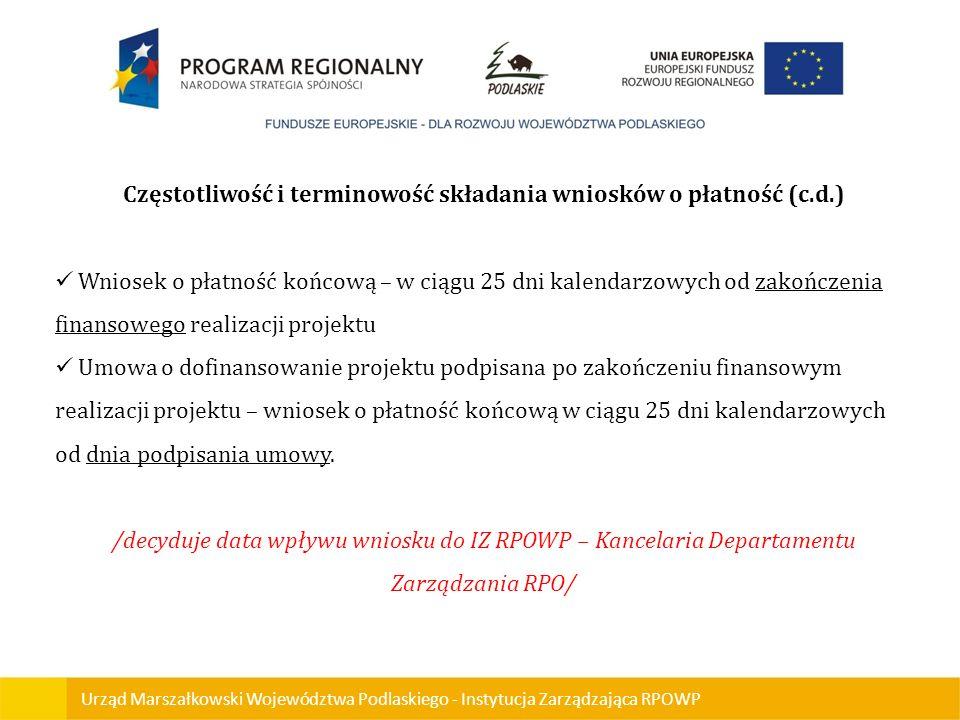 Urząd Marszałkowski Województwa Podlaskiego - Instytucja Zarządzająca RPOWP Częstotliwość i terminowość składania wniosków o płatność (c.d.) Wniosek o