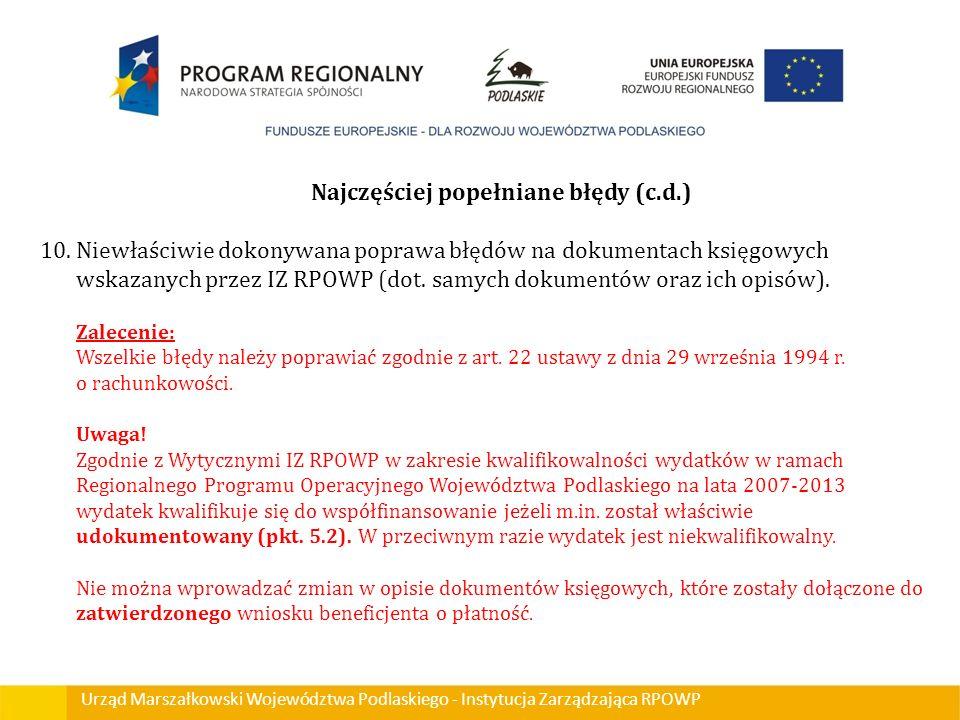 Urząd Marszałkowski Województwa Podlaskiego - Instytucja Zarządzająca RPOWP Najczęściej popełniane błędy (c.d.) 10.Niewłaściwie dokonywana poprawa błę
