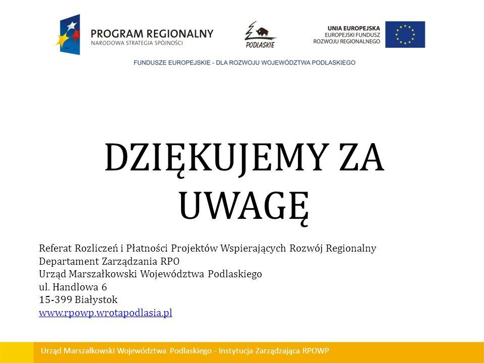 Urząd Marszałkowski Województwa Podlaskiego - Instytucja Zarządzająca RPOWP DZIĘKUJEMY ZA UWAGĘ Referat Rozliczeń i Płatności Projektów Wspierających