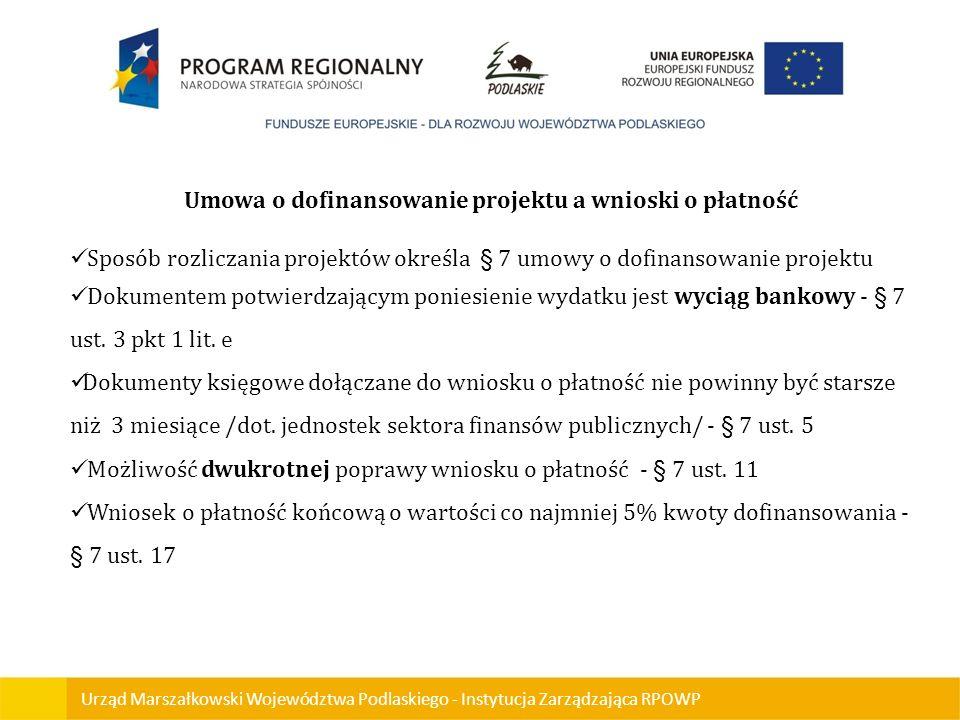 Urząd Marszałkowski Województwa Podlaskiego - Instytucja Zarządzająca RPOWP Umowa o dofinansowanie projektu a wnioski o płatność Sposób rozliczania pr