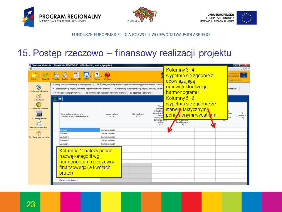 23 15. Postęp rzeczowo – finansowy realizacji projektu Kolumna 1: należy podać nazwę kategorii wg harmonogramu rzeczowo- finansowego (w kwotach brutto