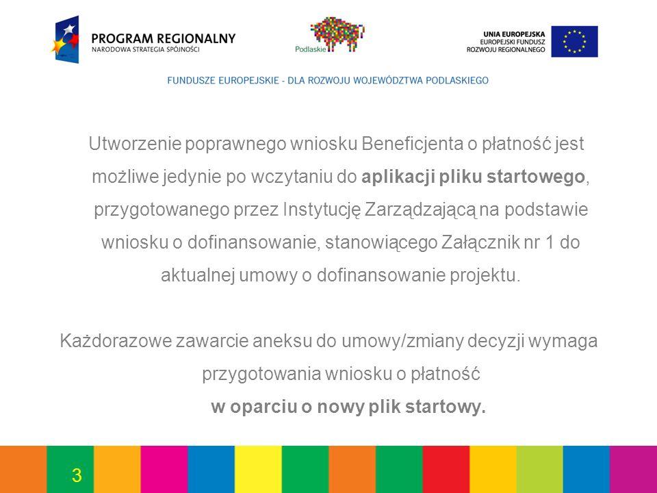 3 Utworzenie poprawnego wniosku Beneficjenta o płatność jest możliwe jedynie po wczytaniu do aplikacji pliku startowego, przygotowanego przez Instytuc