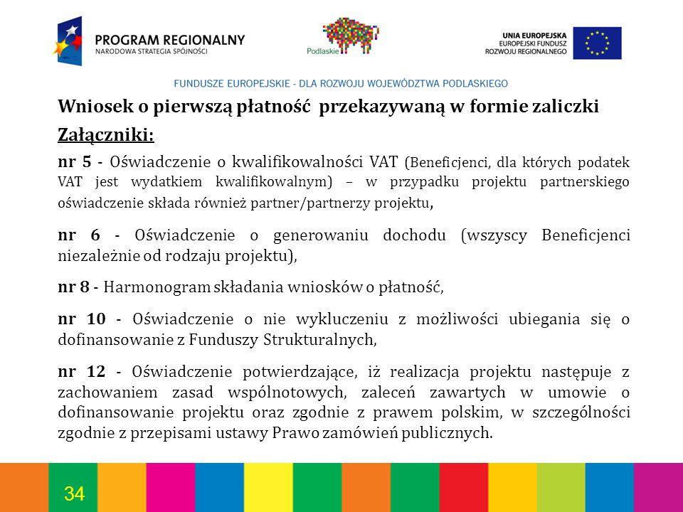 34 Wniosek o pierwszą płatność przekazywaną w formie zaliczki Załączniki: nr 5 - Oświadczenie o kwalifikowalności VAT (Beneficjenci, dla których podat