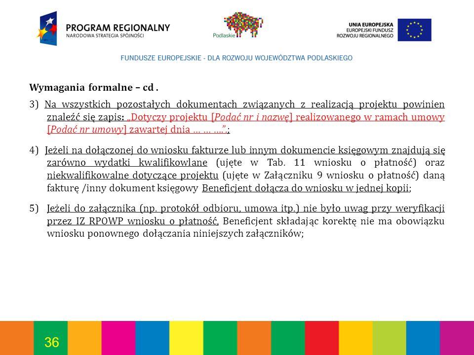 36 Wymagania formalne – cd. 3) Na wszystkich pozostałych dokumentach związanych z realizacją projektu powinien znaleźć się zapis: Dotyczy projektu [Po