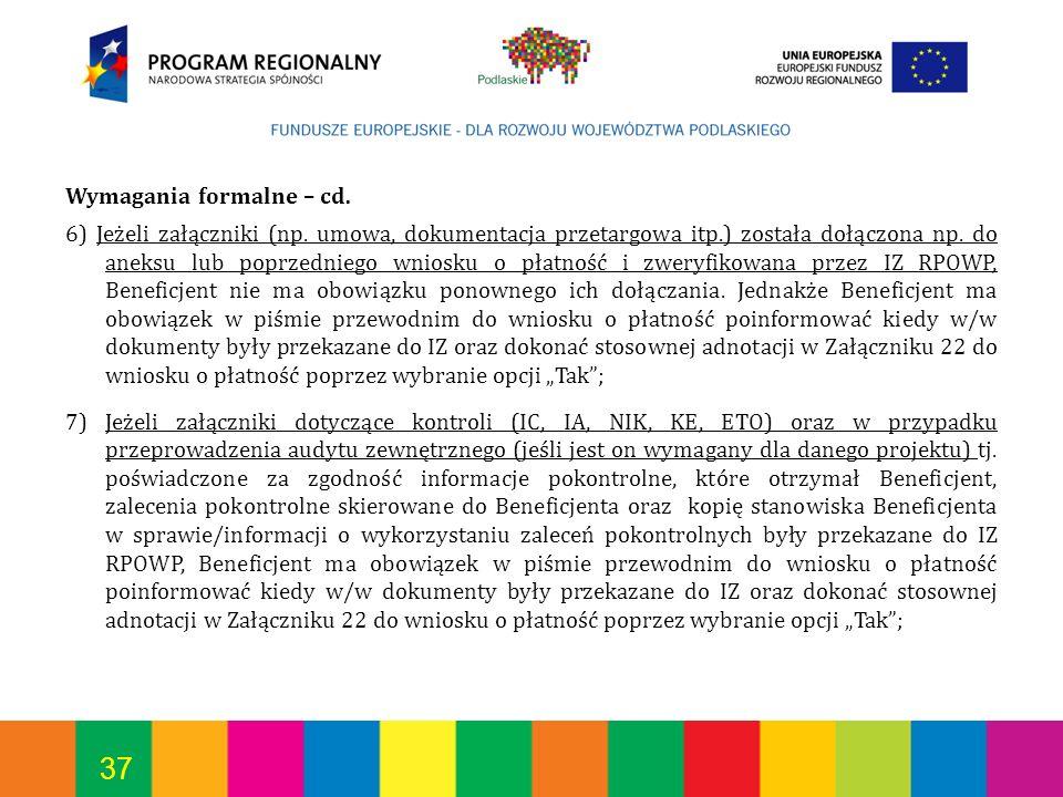 37 Wymagania formalne – cd. 6) Jeżeli załączniki (np. umowa, dokumentacja przetargowa itp.) została dołączona np. do aneksu lub poprzedniego wniosku o