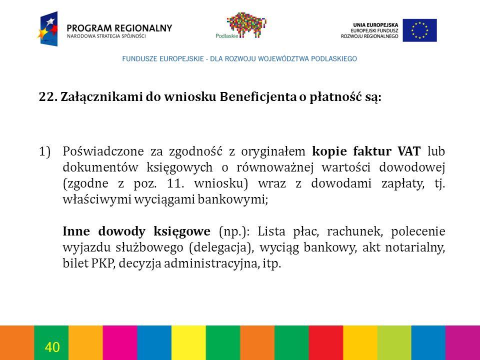 40 22. Załącznikami do wniosku Beneficjenta o płatność są: 1)Poświadczone za zgodność z oryginałem kopie faktur VAT lub dokumentów księgowych o równow