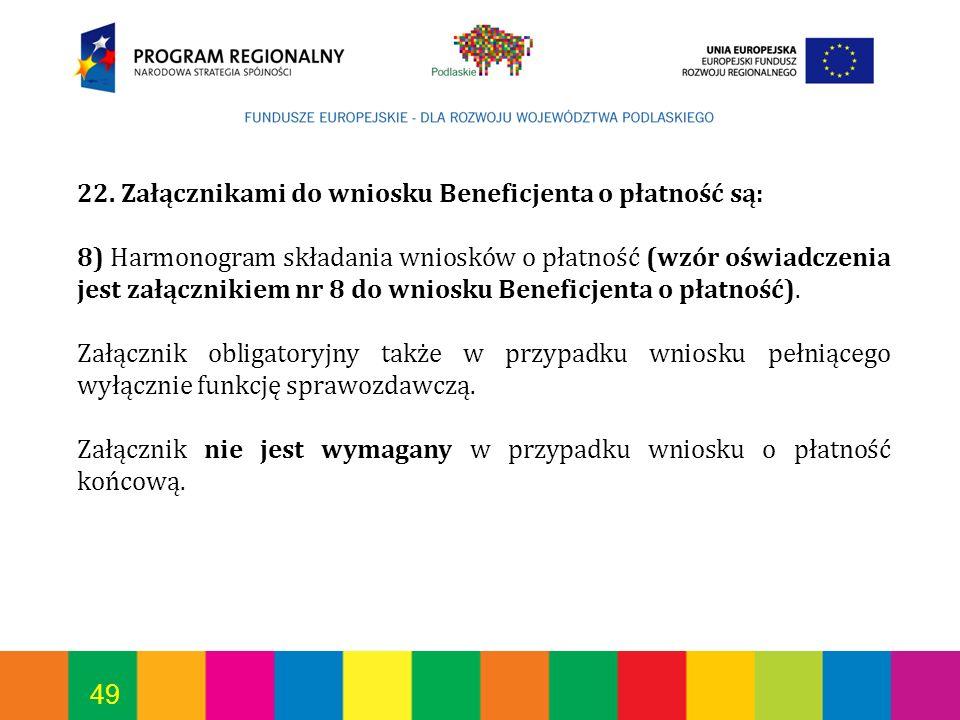 49 22. Załącznikami do wniosku Beneficjenta o płatność są: 8) Harmonogram składania wniosków o płatność (wzór oświadczenia jest załącznikiem nr 8 do w