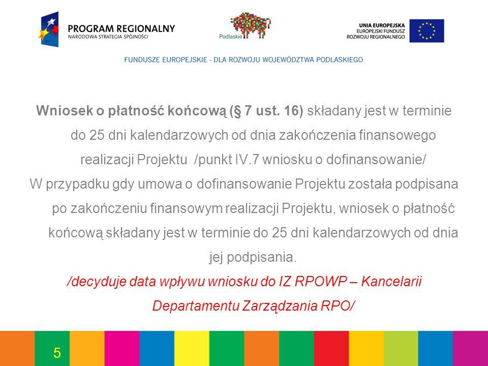 5 Wniosek o płatność końcową (§ 7 ust. 16) składany jest w terminie do 25 dni kalendarzowych od dnia zakończenia finansowego realizacji Projektu /punk