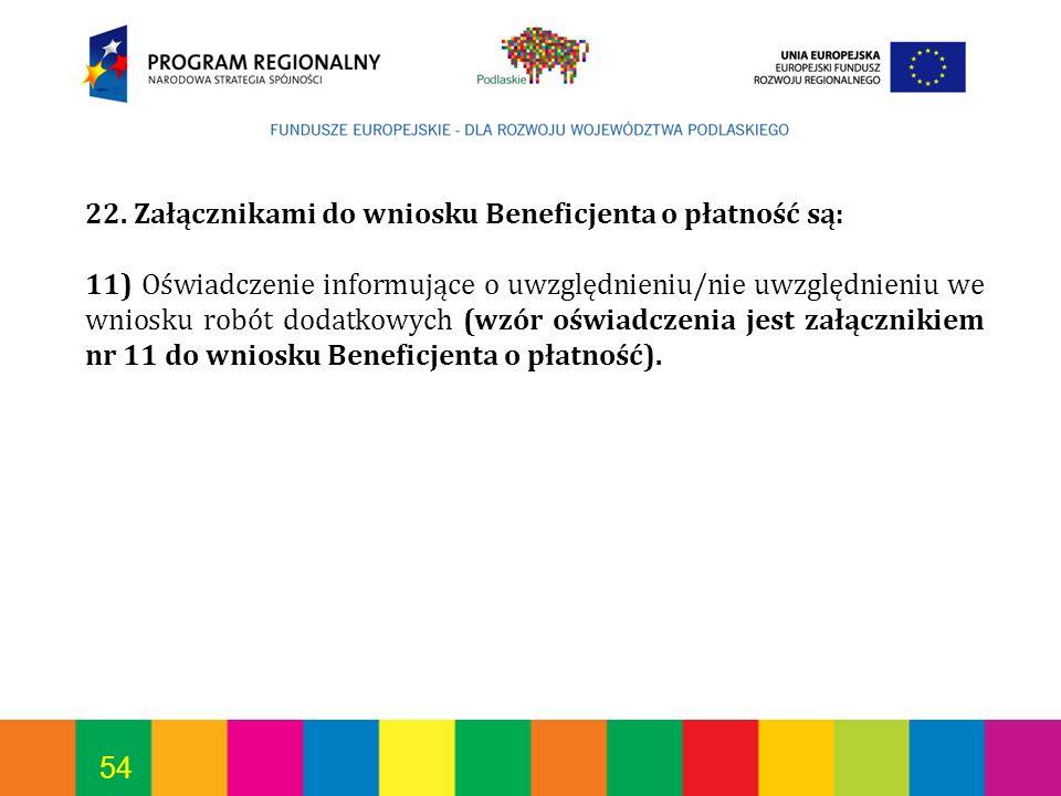 54 22. Załącznikami do wniosku Beneficjenta o płatność są: 11) Oświadczenie informujące o uwzględnieniu/nie uwzględnieniu we wniosku robót dodatkowych