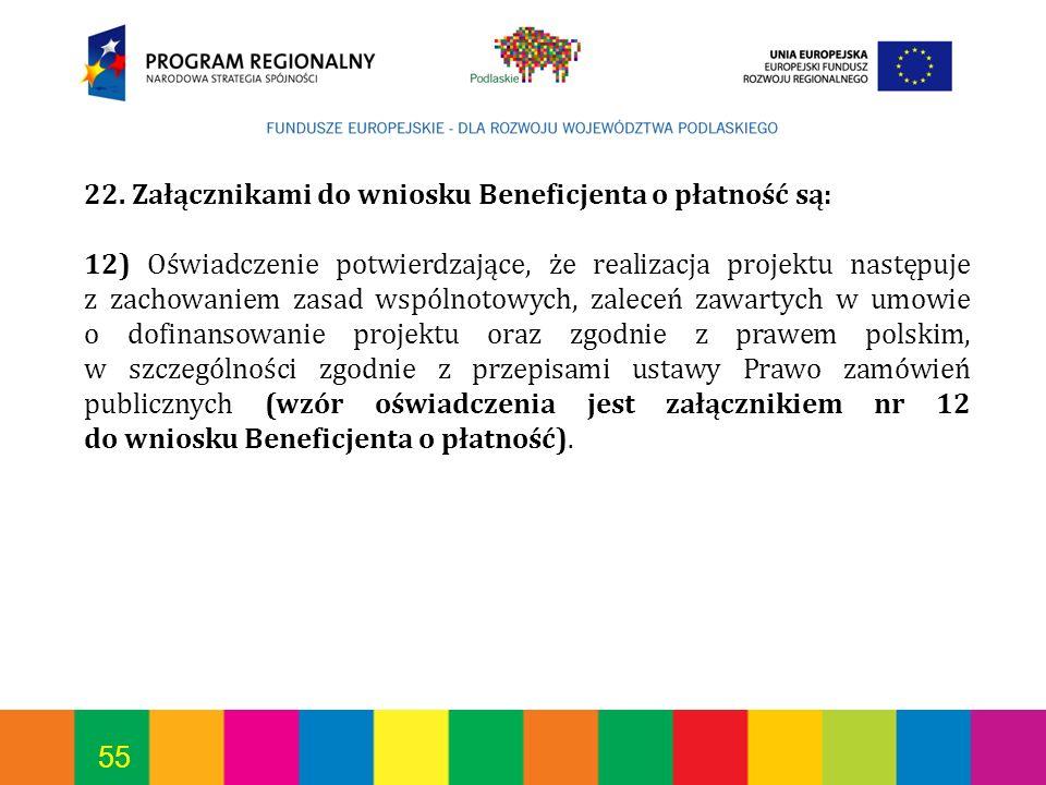 55 22. Załącznikami do wniosku Beneficjenta o płatność są: 12) Oświadczenie potwierdzające, że realizacja projektu następuje z zachowaniem zasad wspól