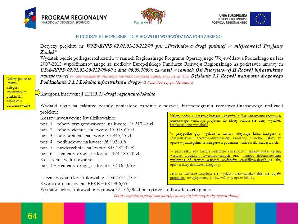 64 Dotyczy projektu nr WND-RPPD.02.01.02-20-222/09 pn. Przebudowa drogi gminnej w miejscowości Przyjazny Zaułek Wydatek będzie podlegał rozliczeniu w