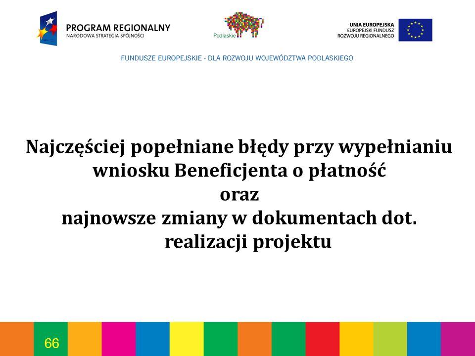66 Najczęściej popełniane błędy przy wypełnianiu wniosku Beneficjenta o płatność oraz najnowsze zmiany w dokumentach dot. realizacji projektu