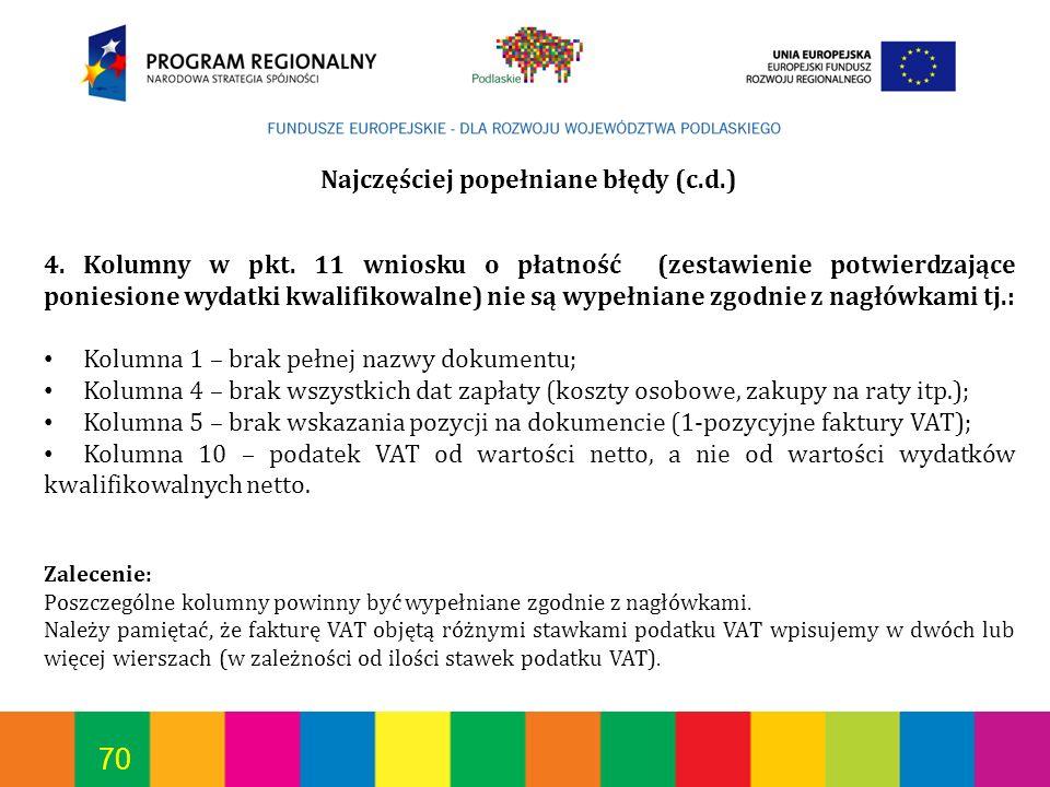 70 Najczęściej popełniane błędy (c.d.) 4. Kolumny w pkt. 11 wniosku o płatność (zestawienie potwierdzające poniesione wydatki kwalifikowalne) nie są w