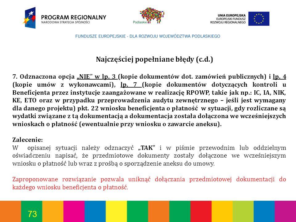 73 Najczęściej popełniane błędy (c.d.) 7. Odznaczona opcja NIE w lp. 3 (kopie dokumentów dot. zamówień publicznych) i lp. 4 (kopie umów z wykonawcami)