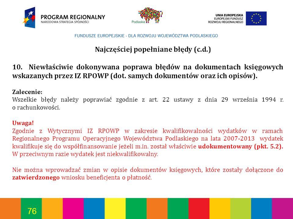 76 Najczęściej popełniane błędy (c.d.) 10. Niewłaściwie dokonywana poprawa błędów na dokumentach księgowych wskazanych przez IZ RPOWP (dot. samych dok
