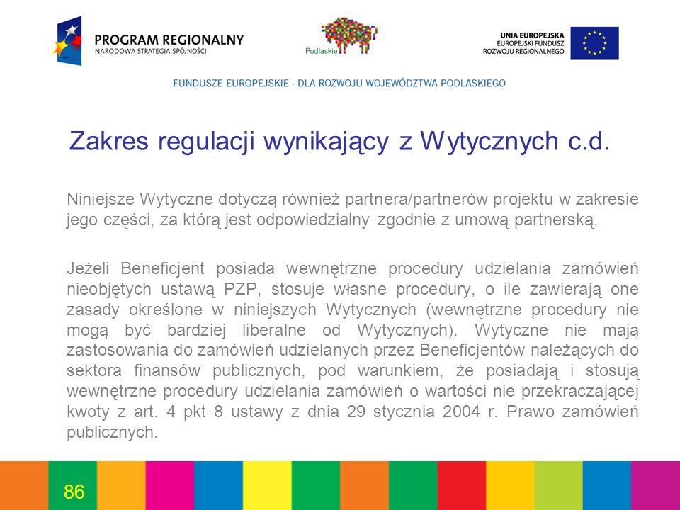 86 Zakres regulacji wynikający z Wytycznych c.d. Niniejsze Wytyczne dotyczą również partnera/partnerów projektu w zakresie jego części, za którą jest