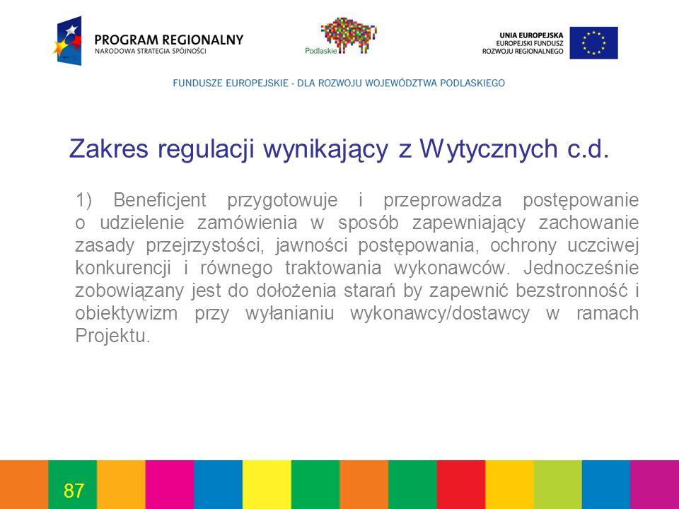 87 Zakres regulacji wynikający z Wytycznych c.d. 1) Beneficjent przygotowuje i przeprowadza postępowanie o udzielenie zamówienia w sposób zapewniający