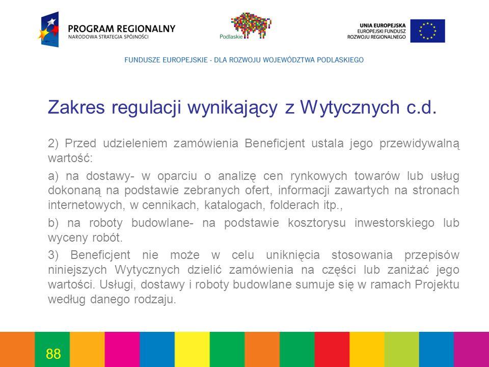 88 Zakres regulacji wynikający z Wytycznych c.d. 2) Przed udzieleniem zamówienia Beneficjent ustala jego przewidywalną wartość: a) na dostawy- w oparc