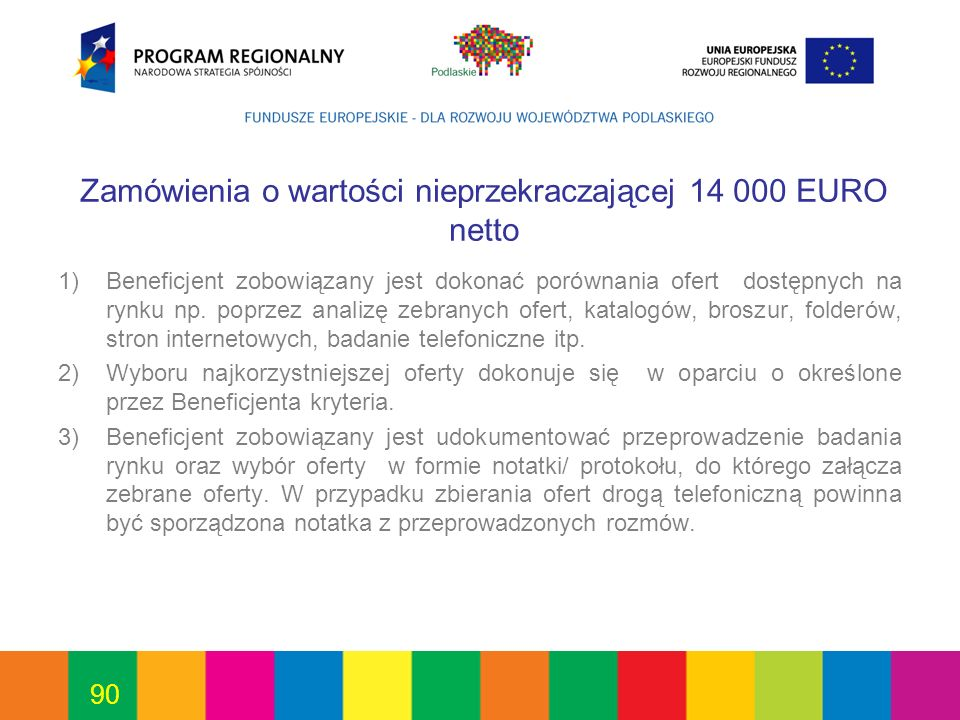 90 Zamówienia o wartości nieprzekraczającej 14 000 EURO netto 1)Beneficjent zobowiązany jest dokonać porównania ofert dostępnych na rynku np. poprzez