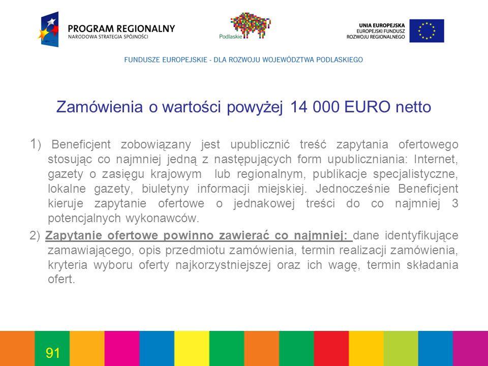 91 Zamówienia o wartości powyżej 14 000 EURO netto 1 ) Beneficjent zobowiązany jest upublicznić treść zapytania ofertowego stosując co najmniej jedną