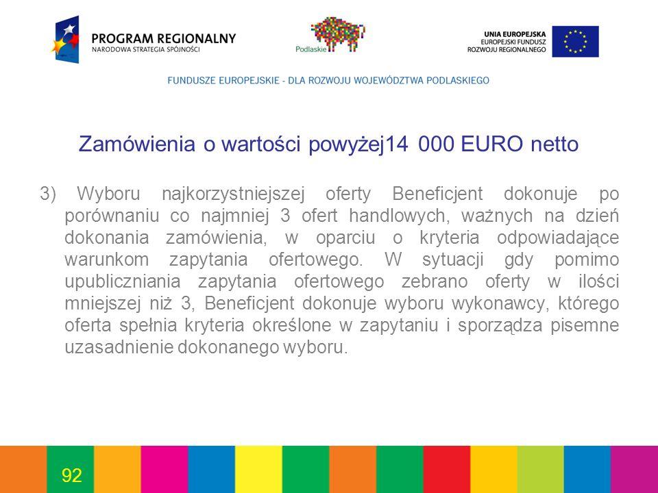 92 Zamówienia o wartości powyżej14 000 EURO netto 3) Wyboru najkorzystniejszej oferty Beneficjent dokonuje po porównaniu co najmniej 3 ofert handlowyc