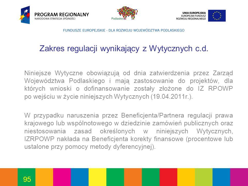 95 Zakres regulacji wynikający z Wytycznych c.d. Niniejsze Wytyczne obowiązują od dnia zatwierdzenia przez Zarząd Województwa Podlaskiego i mają zasto