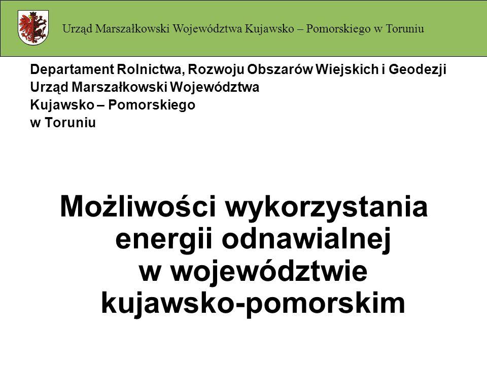 Departament Rolnictwa, Rozwoju Obszarów Wiejskich i Geodezji Urząd Marszałkowski Województwa Kujawsko – Pomorskiego w Toruniu Możliwości wykorzystania