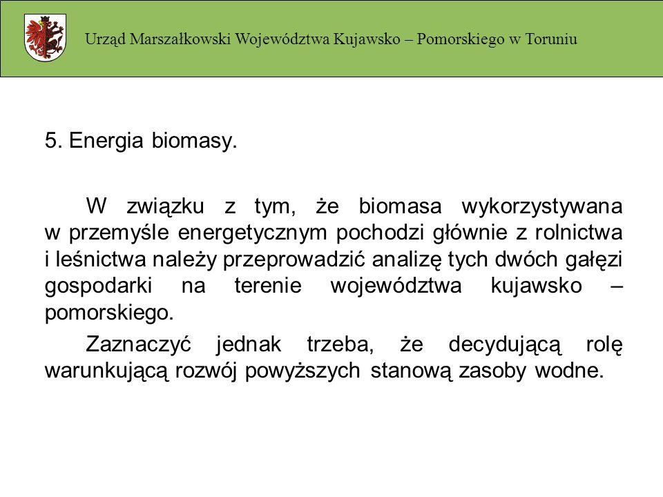 5. Energia biomasy. W związku z tym, że biomasa wykorzystywana w przemyśle energetycznym pochodzi głównie z rolnictwa i leśnictwa należy przeprowadzić