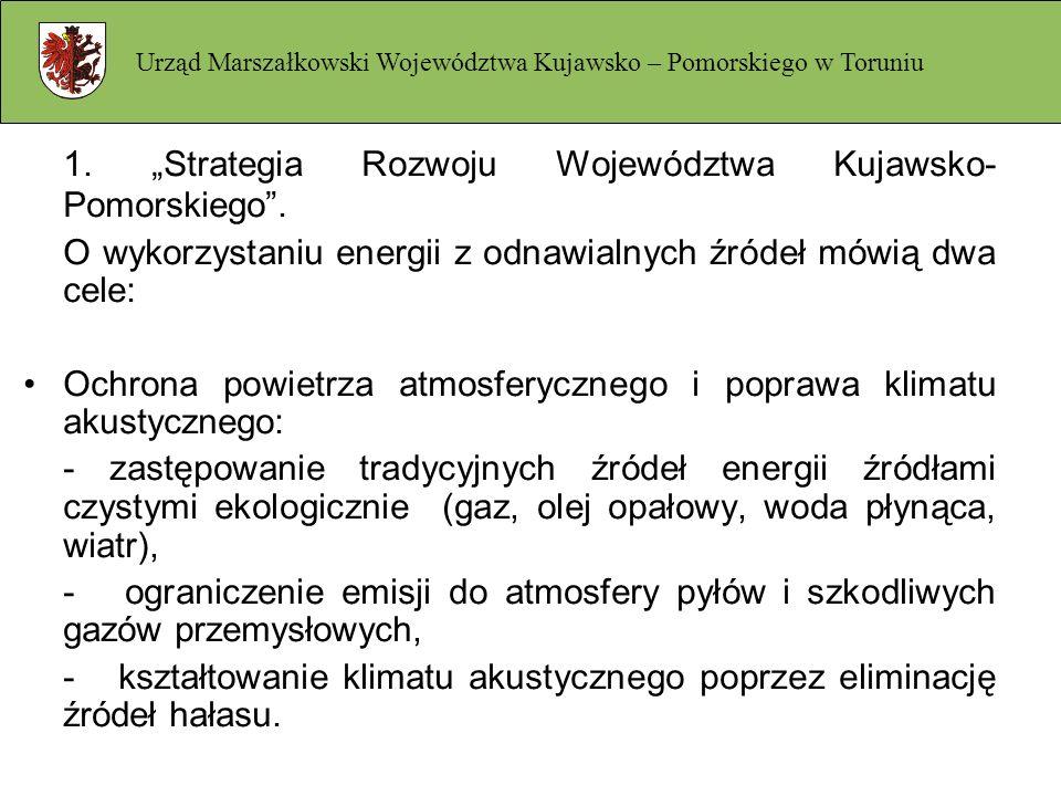 1. Strategia Rozwoju Województwa Kujawsko- Pomorskiego. O wykorzystaniu energii z odnawialnych źródeł mówią dwa cele: Ochrona powietrza atmosferyczneg