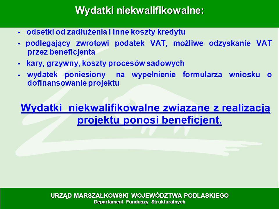 28.06.07 - odsetki od zadłużenia i inne koszty kredytu - podlegający zwrotowi podatek VAT, możliwe odzyskanie VAT przez beneficjenta - kary, grzywny, koszty procesów sądowych - wydatek poniesiony na wypełnienie formularza wniosku o dofinansowanie projektu Wydatki niekwalifikowalne związane z realizacją projektu ponosi beneficjent.