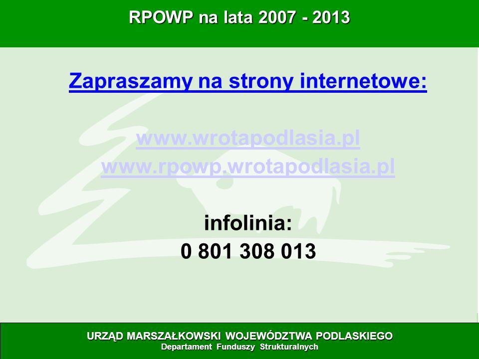 28.06.07 Zapraszamy na strony internetowe: www.wrotapodlasia.pl www.rpowp.wrotapodlasia.pl infolinia: 0 801 308 013 RPOWP na lata 2007 - 2013 URZĄD MARSZAŁKOWSKI WOJEWÓDZTWA PODLASKIEGO Departament Funduszy Strukturalnych
