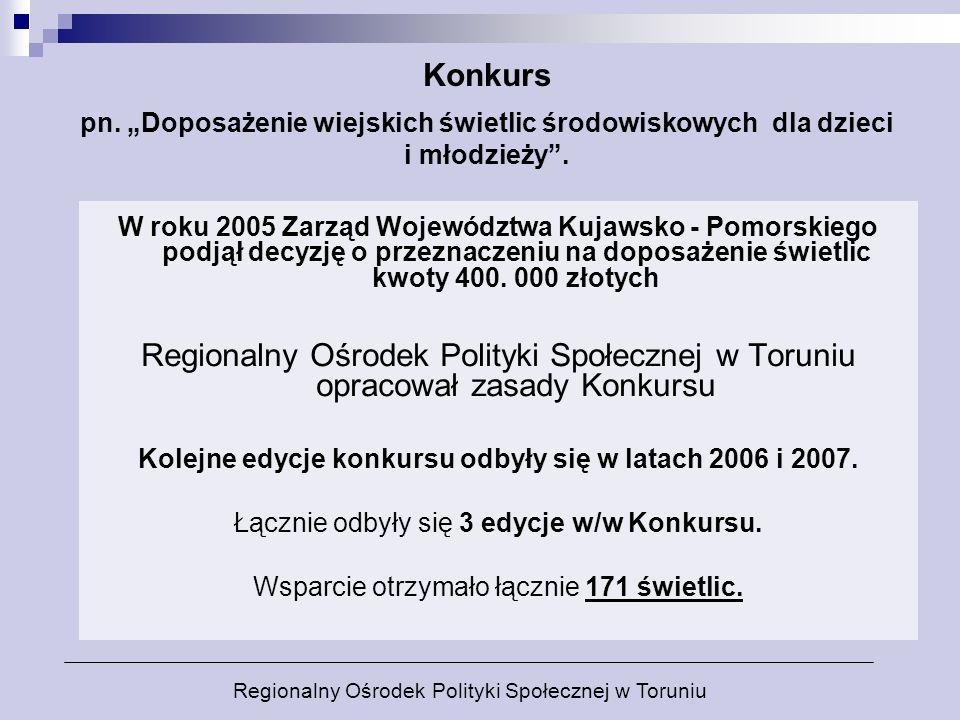 W roku 2005 Zarząd Województwa Kujawsko - Pomorskiego podjął decyzję o przeznaczeniu na doposażenie świetlic kwoty 400. 000 złotych Regionalny Ośrodek