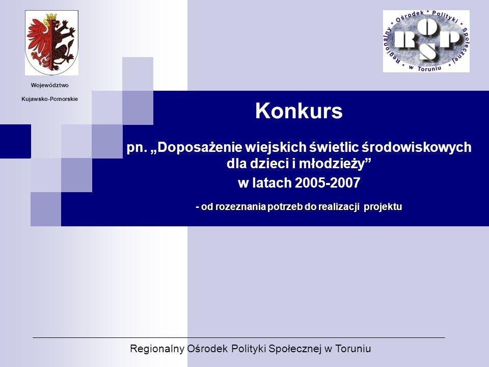 Konkurs pn. Doposażenie wiejskich świetlic środowiskowych dla dzieci i młodzieży w latach 2005-2007 - od rozeznania potrzeb do realizacji projektu Reg