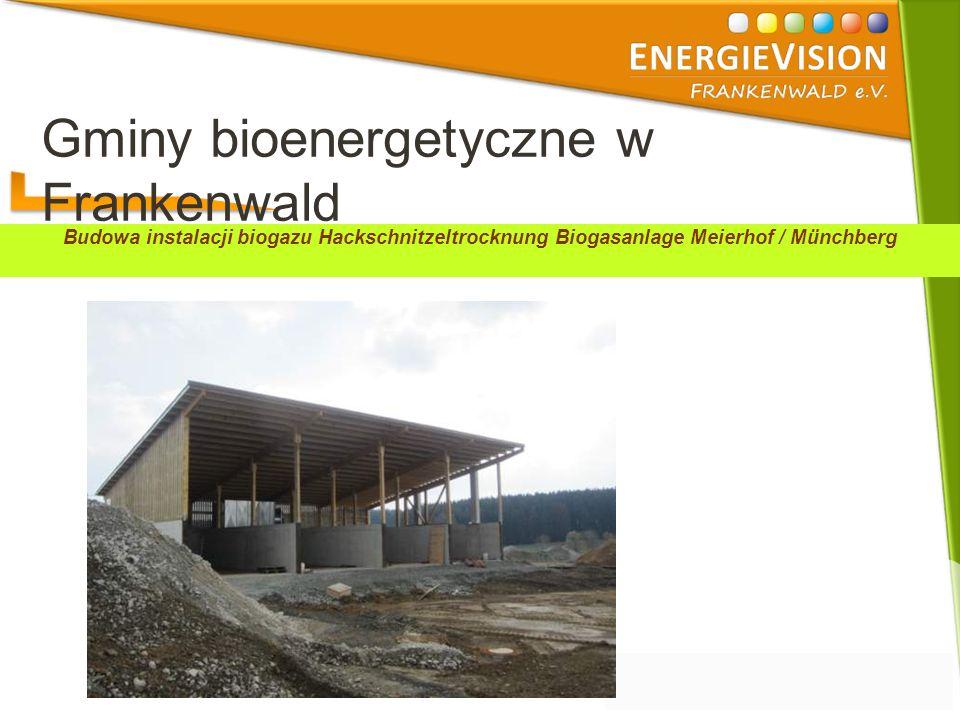 Gminy bioenergetyczne w Frankenwald Budowa instalacji biogazu Hackschnitzeltrocknung Biogasanlage Meierhof / Münchberg