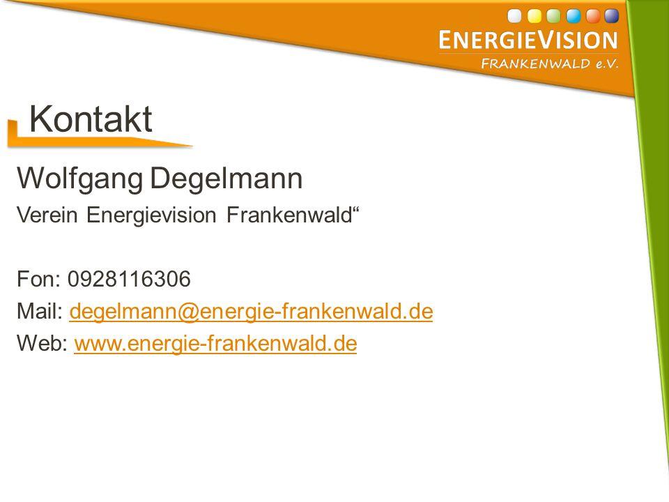 Kontakt Wolfgang Degelmann Verein Energievision Frankenwald Fon: 0928116306 Mail: degelmann@energie-frankenwald.dedegelmann@energie-frankenwald.de Web: www.energie-frankenwald.dewww.energie-frankenwald.de