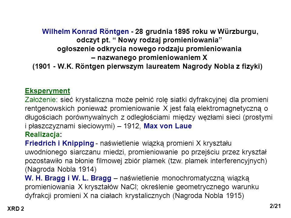 XRD 2 3/21 XUV/VISIRmikrofaleradiowe <0,05 nm0,005-10 nm 10-770 nm0,77-1000 m 1-300 mmdo 30 cm <0,05 * 10 -9 m 0,005-10 * 10 -9 m 10-770 * 10 -9 m 0,77-1000 * 10 -6 m 1-300 * 10 -3 m do 0,3 m Promieniowanie elektromagnetyczne promieniowanie rentgenowskie – 0, 005 – 100 Å (według niektórych źródeł nawet 0,001-500 Å ) w metodzie XRD – 0,2 – 2,5 Å (porównywalne z odległościami między węzłami sieci, prostymi i płaszczyznami sieciowymi)