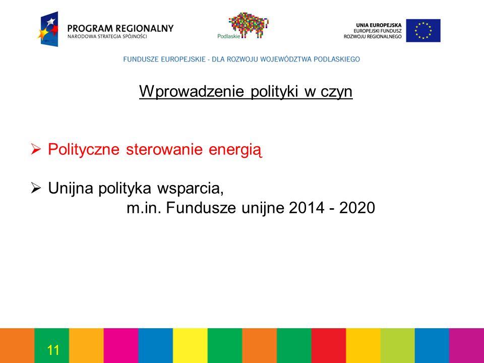 11 Wprowadzenie polityki w czyn Polityczne sterowanie energią Unijna polityka wsparcia, m.in.