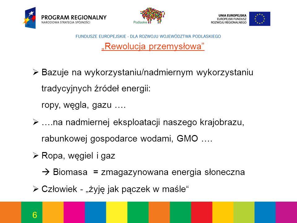 6 Rewolucja przemysłowa Bazuje na wykorzystaniu/nadmiernym wykorzystaniu tradycyjnych źródeł energii: ropy, węgla, gazu ….