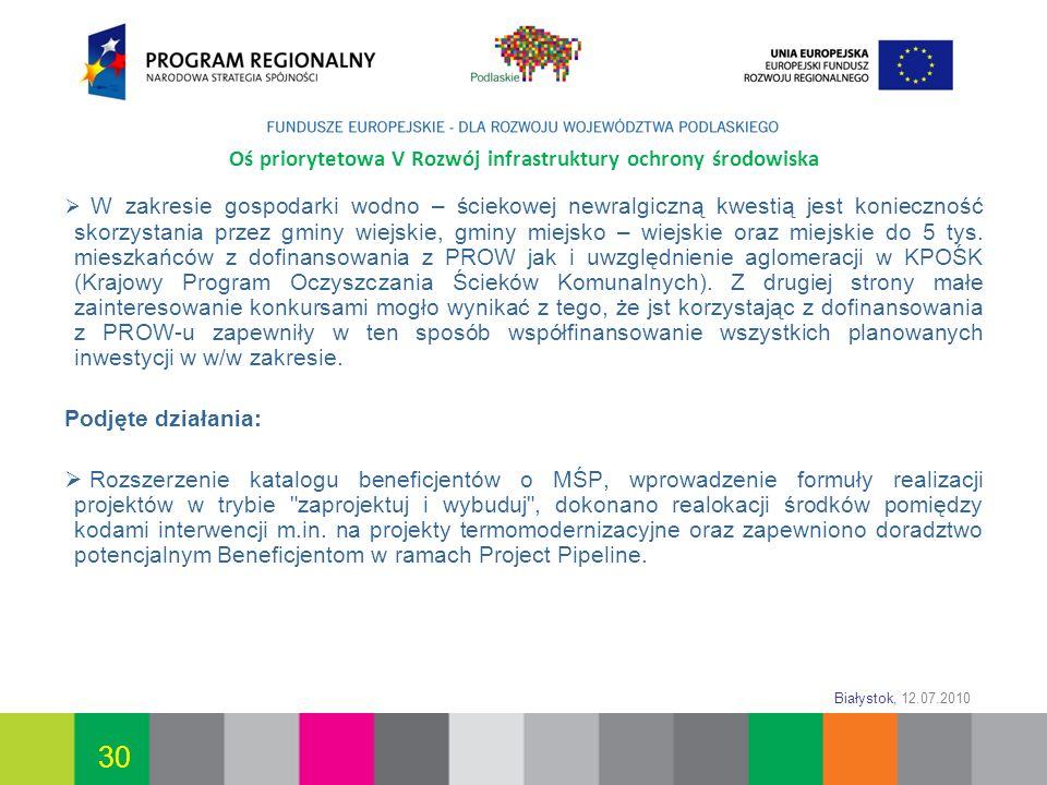 Białystok, 12.07.2010 30 Oś priorytetowa V Rozwój infrastruktury ochrony środowiska W zakresie gospodarki wodno – ściekowej newralgiczną kwestią jest