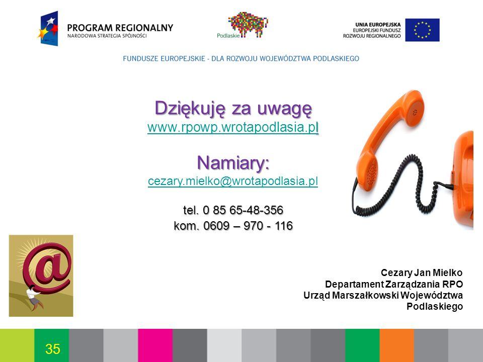 Białystok, 12.07.2010 35 Dziękuję za uwagę l Namiary: Dziękuję za uwagę www.rpowp.wrotapodlasia.pl Namiary: cezary.mielko@wrotapodlasia.pl l www.rpowp