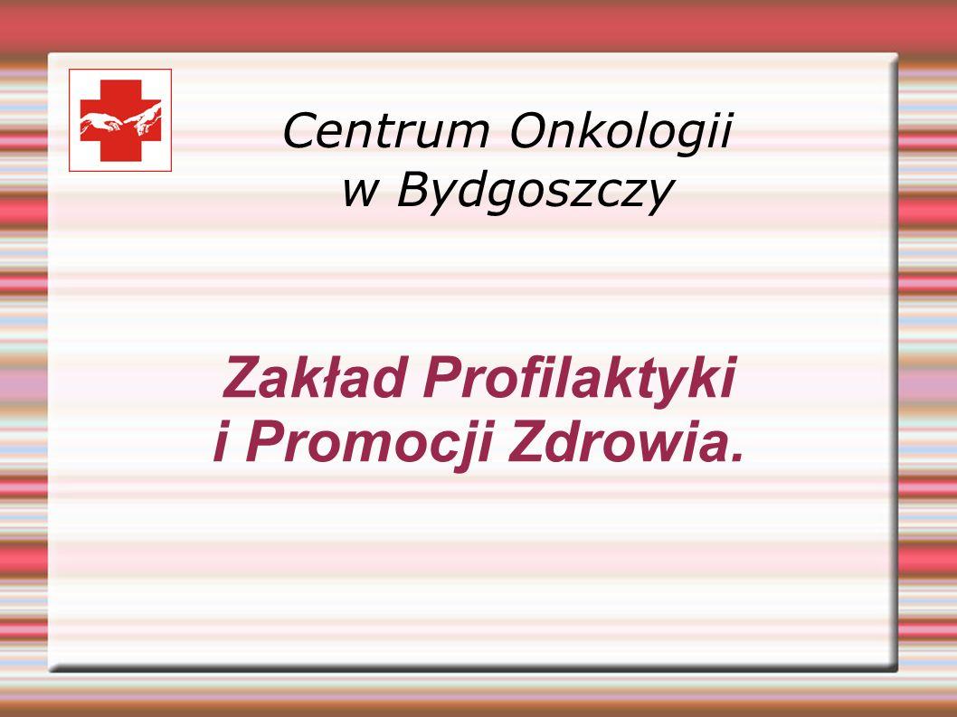 Centrum Onkologii w Bydgoszczy Zakład Profilaktyki i Promocji Zdrowia.